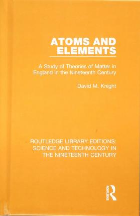 Atoms and Elements  A Study of Theories of Matter in England in the Nineteenth Century