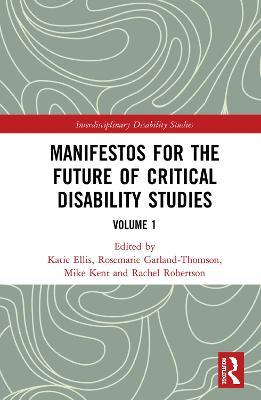 Manifestos for the Future of Critical Disability Studies  Volume 1