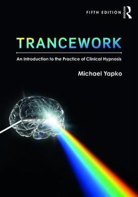 Trancework : An Introduction to the Practice of Clinical Hypnosis