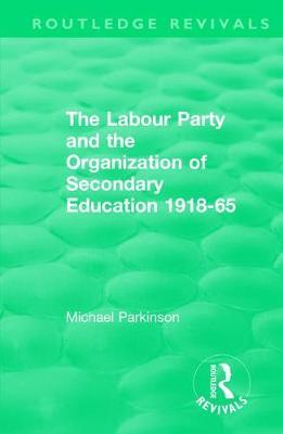 The Labour Party and the Organization of Secondary Education 1918-65