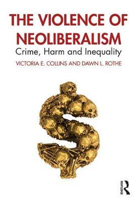 The Violence of Neoliberalism : Crime, Harm and Inequality