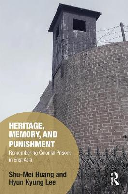 Heritage, Memory, and Punishment : Shu-Mei Huang : 9781138628182
