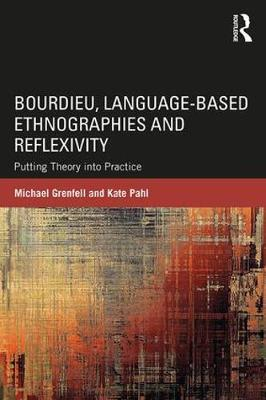 Bourdieu, Language-Based Ethnographies and Reflexivity: Putting Theory into Practice