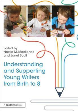Understanding and Supporting Young Writers from Birth to 8 Noella Mackenzie pdf
