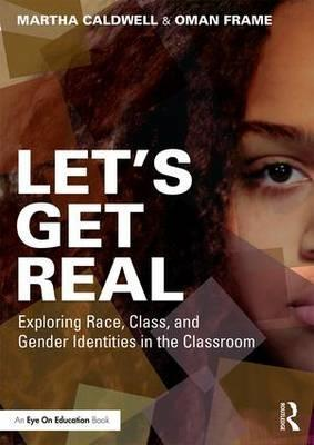 Let's Get Real: Exploring Race, Class, and Gender Identities in the Classroom
