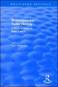 Shakespeare's Tudor History  A Study ofHenry IV Parts 1 and 2