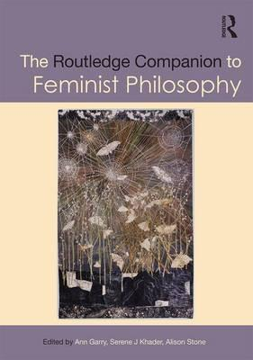 The Routledge Companion to Feminist Philosophy