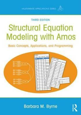 Structural Equation Modeling With AMOS : Basic Concepts, Applications, and Programming, Third Edition