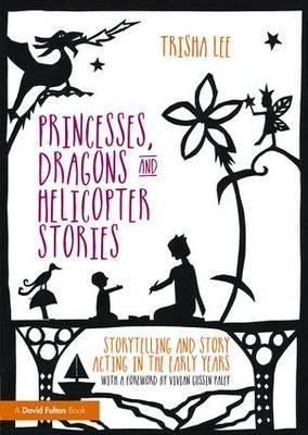 Princesses, Dragons and Helicopter Stories  Storytelling and story acting in the early years