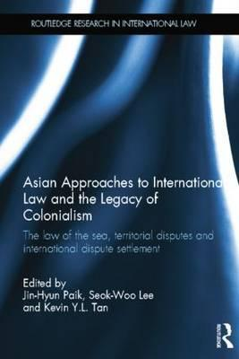 Asian Approaches to International Law and the Legacy of Colonialism
