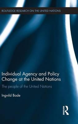 Individual Agency and Policy Change at the United Nations