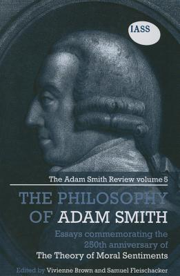 The Philosophy of Adam Smith: Essays Commemorating the 250th Anniversary of the Theory of Moral Sentiments Volume 5