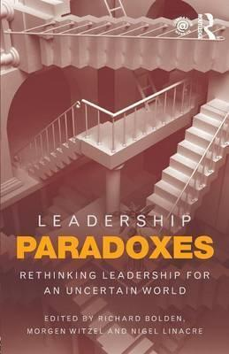 Leadership Paradoxes  Rethinking Leadership for an Uncertain World