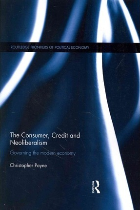 The Consumer, Credit and Neoliberalism