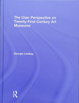 The User Perspective on Twenty-First Century Art Museums