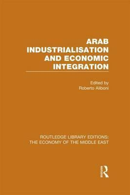 Arab Industrialisation and Economic Integration