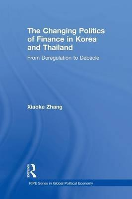 The Changing Politics of Finance in Korea and Thailand