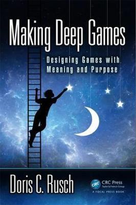 Making Deep Games: Designing Games with Meaning and Purpose