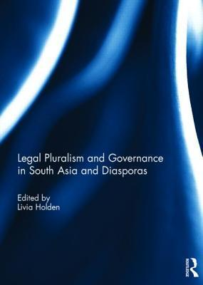 Legal Pluralism and Governance in South Asia and Diasporas