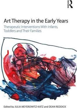 Art Therapy in the Early Years : Therapeutic interventions with infants, toddlers and their families