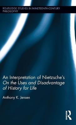 "An Interpretation of Nietzsche's ""on the Uses and Disadvantages of History for Life"""
