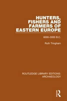 Hunters, Fishers and Farmers of Eastern Europe, 6000-3000 B.C.