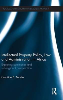 Intellectual Property Policy, Law and Administration in Africa