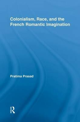 Colonialism, Race, and the French Romantic Imagination