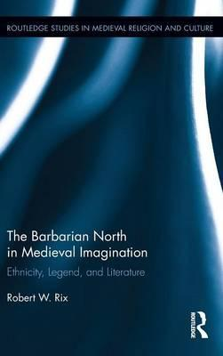The Barbarian North in Medieval Imagination