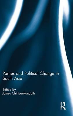Parties and Political Change in South Asia