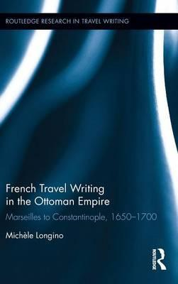 French Travel Writing in the Ottoman Empire