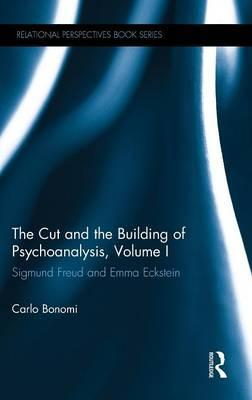 The Cut and the Building of Psychoanalysis, Volume I