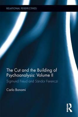 The Cut and the Building of Psychoanalysis: Volume II