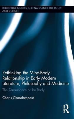 Rethinking the Mind-Body Relationship in Early Modern Literature, Philosophy, and Medicine