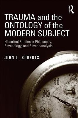 Trauma and the Ontology of the Modern Subject  Historical Studies in Philosophy, Psychology, and Psychoanalysis