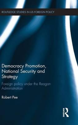 Democracy Promotion, National Security and Strategy