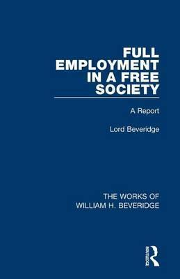 Full Employment in a Free Society (Works of William H. Beveridge)