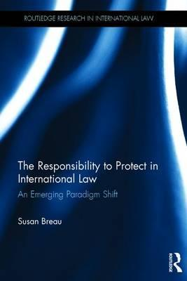 The Responsibility to Protect in International Law