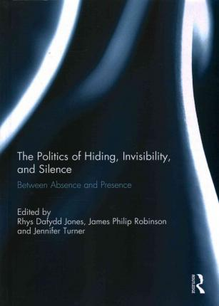 The Politics of Hiding, Invisibility, and Silence