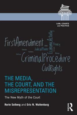 The Media, the Court, and the Misrepresentation  The New Myth of the Court