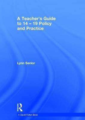 A Teacher's Guide to 14-19 Policy and Practice