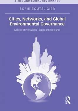 Cities, Networks, and Global Environmental Governance