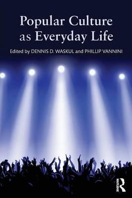 Popular Culture as Everyday Life