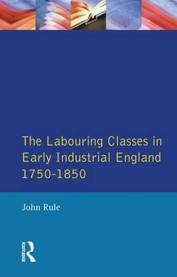 The Labouring Classes in Early Industrial England, 1750-1850