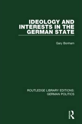 Ideology and Interests in the German State (Rle: German Politics)