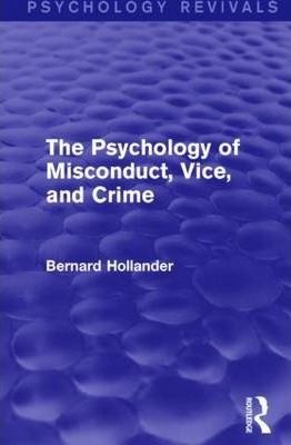 The Psychology of Misconduct, Vice, and Crime (Psychology Revivals)