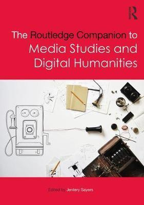 The Routledge Companion to Media Studies and Digital Humanities