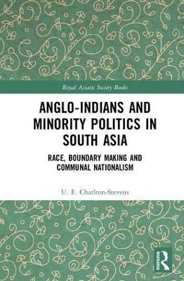 Anglo-Indians and Minority Politics in South Asia