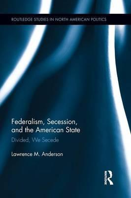 Federalism, Secession, and the American State