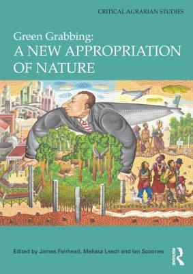 Green Grabbing: A New Appropriation of Nature